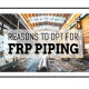 Reasons To Opt For FRP Piping